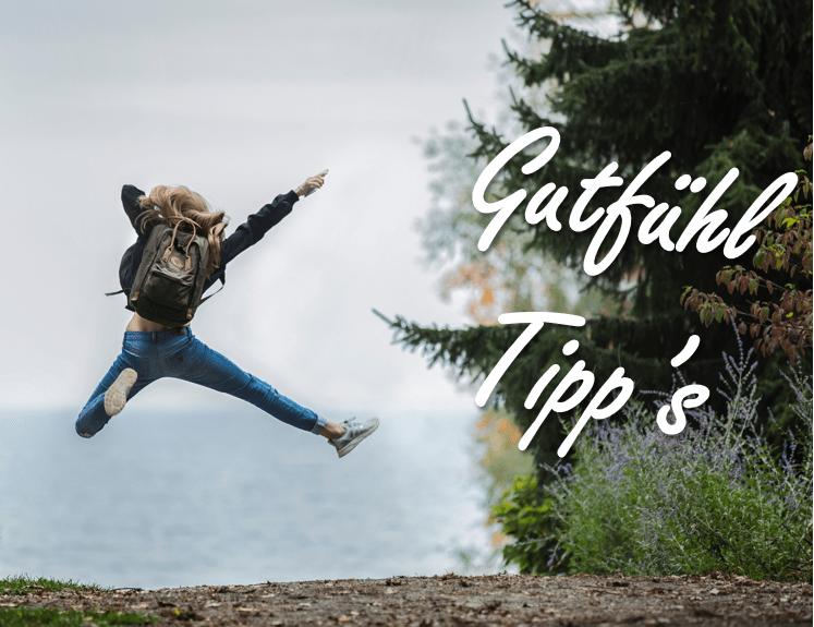Tipps um dich einfach gut zu fühlen